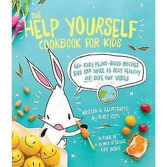 The Help Yourself Cookbook for Kids - 60 Easy Plant-Based Recipes Kids