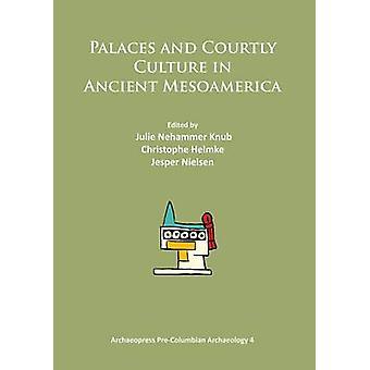 Palats och hövisk kultur i antikens Mesoamerika - 2014 av Julie Neh