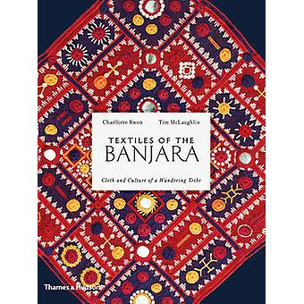 Textiles of the Banjara - Cloth and Culture of a Wandering Tribe by Ti