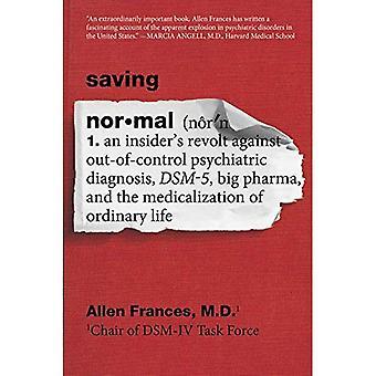 Épargne Normal: Révolte un initié contre Out-Of-contrôle diagnostic psychiatrique, Dsm-5, Big Pharma et la médicalisation de Ordinar