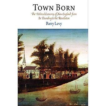 Ciudad nacimiento: La economía política de Nueva Inglaterra desde su fundación hasta la revolución