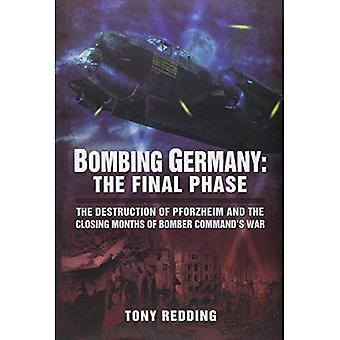 Bombing Germany: The Final Phase: The Destruction of Pforzheim and the Closing Months of Bomber Command's War