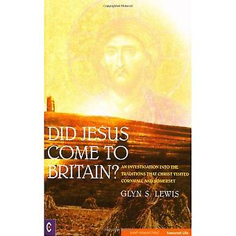 Did Jesus Come to Britain?: An Investigation into the Traditions That Christ Visited Cornwall and Somerset