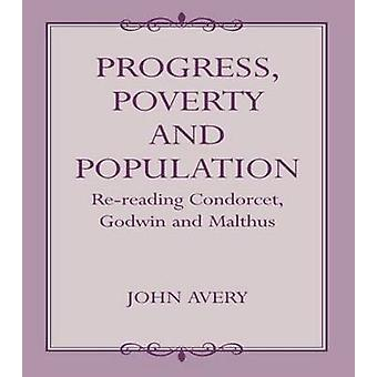 Progress Proverty and Population ReReading Condorcet Godwin and Malthus by Avery & John