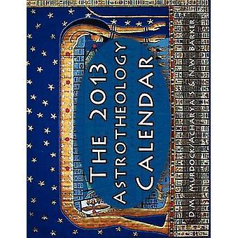 The 2013 Astrotheology Calendar by Murdock & D.M.