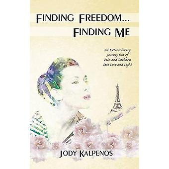 Finding Freedom... Finding Me An Extraordinary Journey Out of Pain and Darkness Into Love and Light by Kalpenos & Jody A