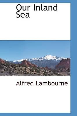 Our Inland Sea by Lambourne & Alfred