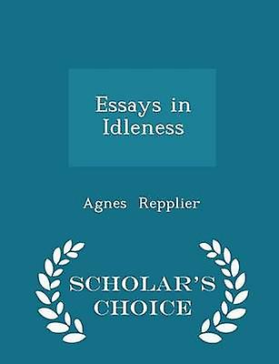 Essays in Idleness  Scholars Choice Edition by Repplier & Agnes