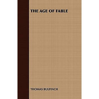 The Age of Fable by Thomas Bulfinch & Bulfinch