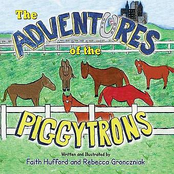 The Adventures of the Piggytrons by Hufford & Faith