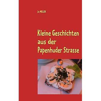 Kleine Geschichten aus der Papenhuder Strasse by MILLER & Jo