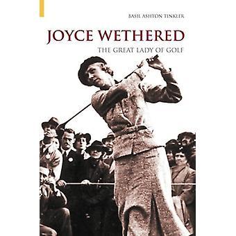 جويس Wethered -- سيدة الغولف الكبرى من قبل باسل أشتون تينكلر -- 9780