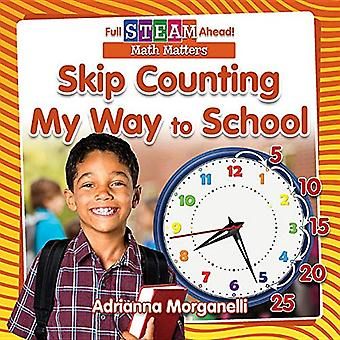 Skip Counting My Way to School (Full Steam Ahead!-Math Matters)