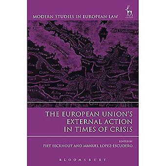 Het externe optreden van de Europese Unie in tijden van crisis (moderne studies in Europees recht)
