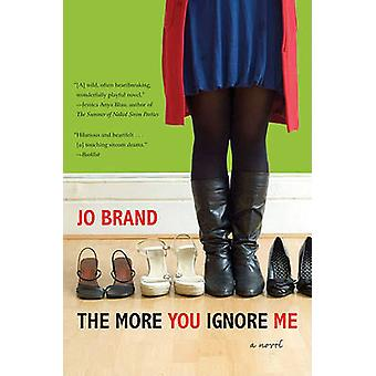 The More You Ignore Me... by Jo Brand - 9780061973581 Book