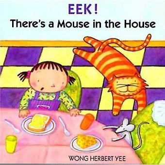 Eek! There's a Mouse in the House by Wong Herbert Yee - Wong Herbert