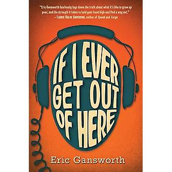 If I Ever Get Out of Here by Eric Gansworth - 9780545417303 Book