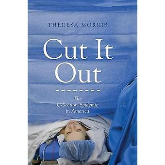 Cut it Out - The C-Section Epidemic in America by Theresa Morris - 978