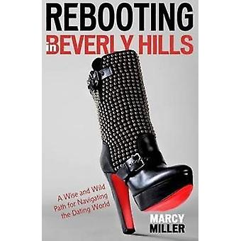 Rebooting in Beverly Hills - A Wise and Wild Path for Navigating the D