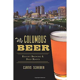 Columbus Beer - Recent Brewing and Deep Roots by Curtis Schieber - 978