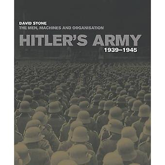 Hitler's Army 1939-1945 - The Men - Machines and Organisation by David