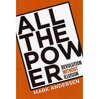 All the Power - Revolution without Illusions by Mark Andersen - 978188