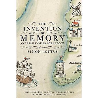 The Invention of Memory - An Irish Family Scrapbook by Simon Loftus -