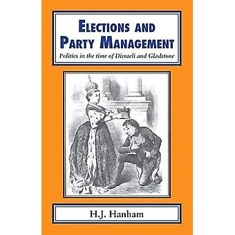 Elections and Party Management - Politics in the Time of Disraeli and