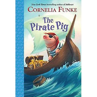 The Pirate Pig by Cornelia Caroline Funke - Oliver Latsch - Kerstin M