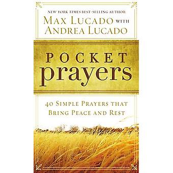 Pocket Prayers - 40 Simple Prayers That Bring Peace and Rest by Max Lu