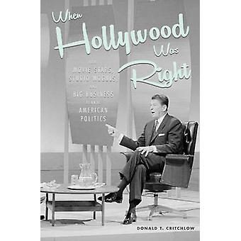 When Hollywood Was Right by Donald T Critchlow