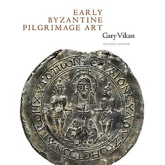 Early Byzantine Pilgrimage Art  Revised Edition by Gary Vikan