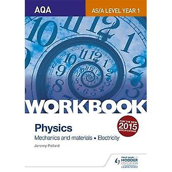 AQA ASA Level Year 1 Physics Workbook Mechanics and materi by Jeremy Pollard