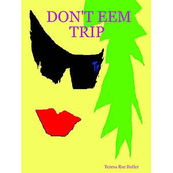 Dont Eem Trip von Butler & Teresa Rae