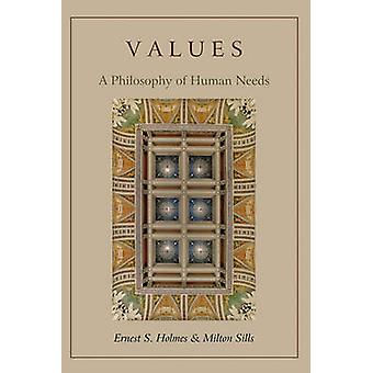 Values A Philosophy of Human Needs by Holmes & Ernest S.