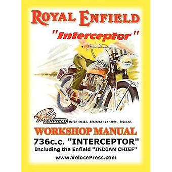 ROYAL ENFIELD FACTORY WORKSHOP MANUAL 736cc INTERCEPTOR AND ENFIELD INDIAN CHIEF by Royal Enfield UK Ltd.