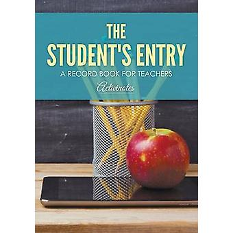 The Students Entry A Record Book for Teachers by Activinotes