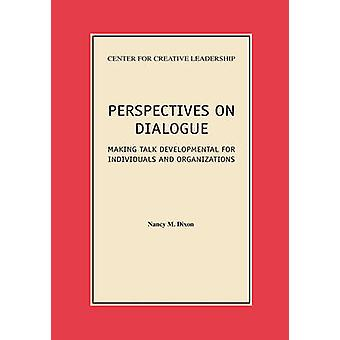 Perspectives on Dialogue Making Talk Developmental for Individuals and Organizations by Dixon & Nancy M.