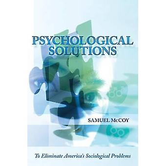 Psychological Solutions To Eliminate Americas Sociological Problems by McCoy & Samuel