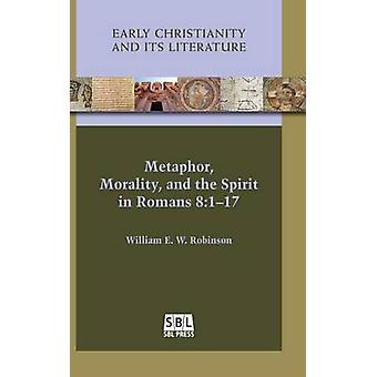 Metaphor Morality and the Spirit in Romans 8117 by Robinson & William E. W.