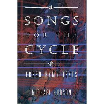Songs for the Cycle Fresh Hymn Texts for Church Years A B  C by Hudson & Michael