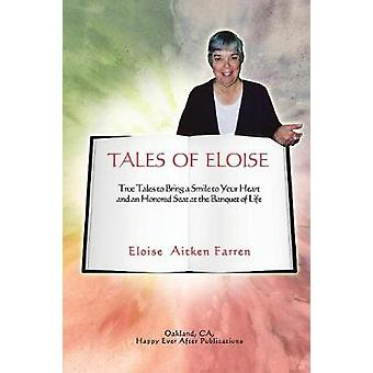 Tales of Eloise True Tales to Bring a Smile to Your Heart and a Honored Seat at the Banquet of Life von Aitken Farren & Eloise