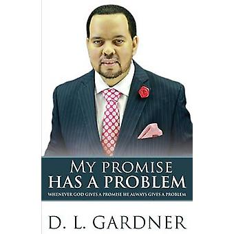 My Promise has a Problem When God Gives a Promise He Gives a Problem by Gardner & D. L.