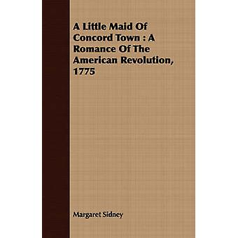 A Little Maid Of Concord Town  A Romance Of The American Revolution 1775 by Sidney & Margaret