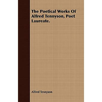 The Poetical Works Of Alfred Tennyson Poet Laureate. by Tennyson & Alfred