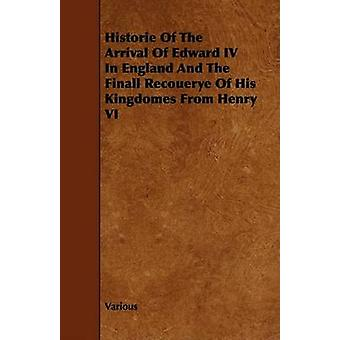 Historie of the Arrival of Edward IV in England and the Finall Recouerye of His Kingdomes from Henry VI by Various