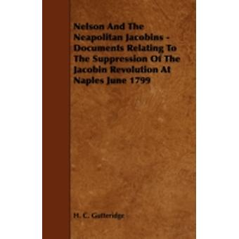 Nelson and the Neapolitan Jacobins  Documents Relating to the Suppression of the Jacobin Revolution at Naples June 1799 by Gutteridge & H. C.