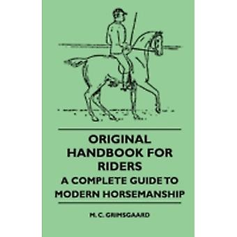 Original Handbook For Riders  A Complete Guide To Modern Horsemanship by Grimsgaard & M. C.