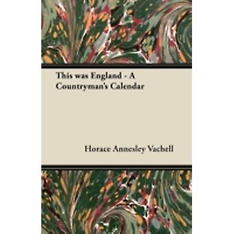 This was England  A Countrymans Calendar by Vachell & Horace Annesley