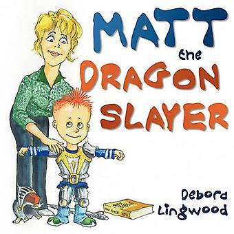 Matt the Dragon Slayer by Lingwood & Debora